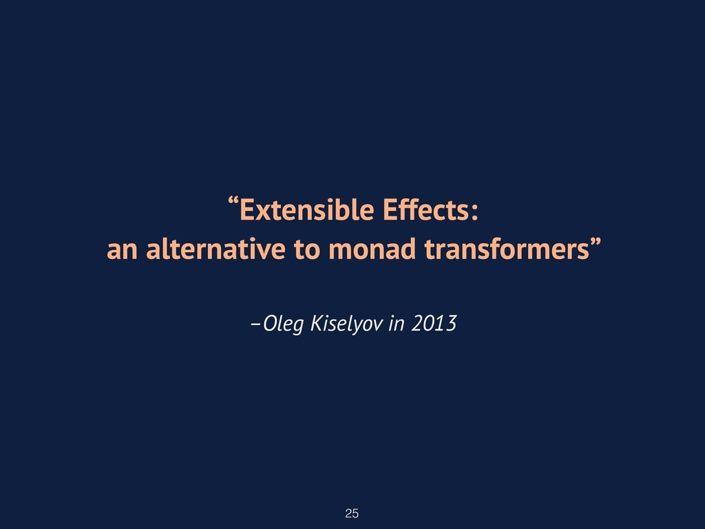 "25 ""Extensible Effects: an alternative to monad..."