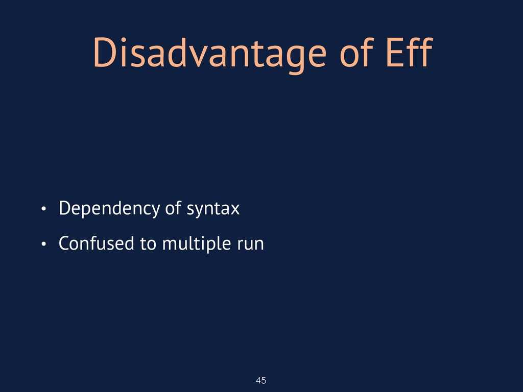 Disadvantage of Eff 45 • Dependency of syntax •...
