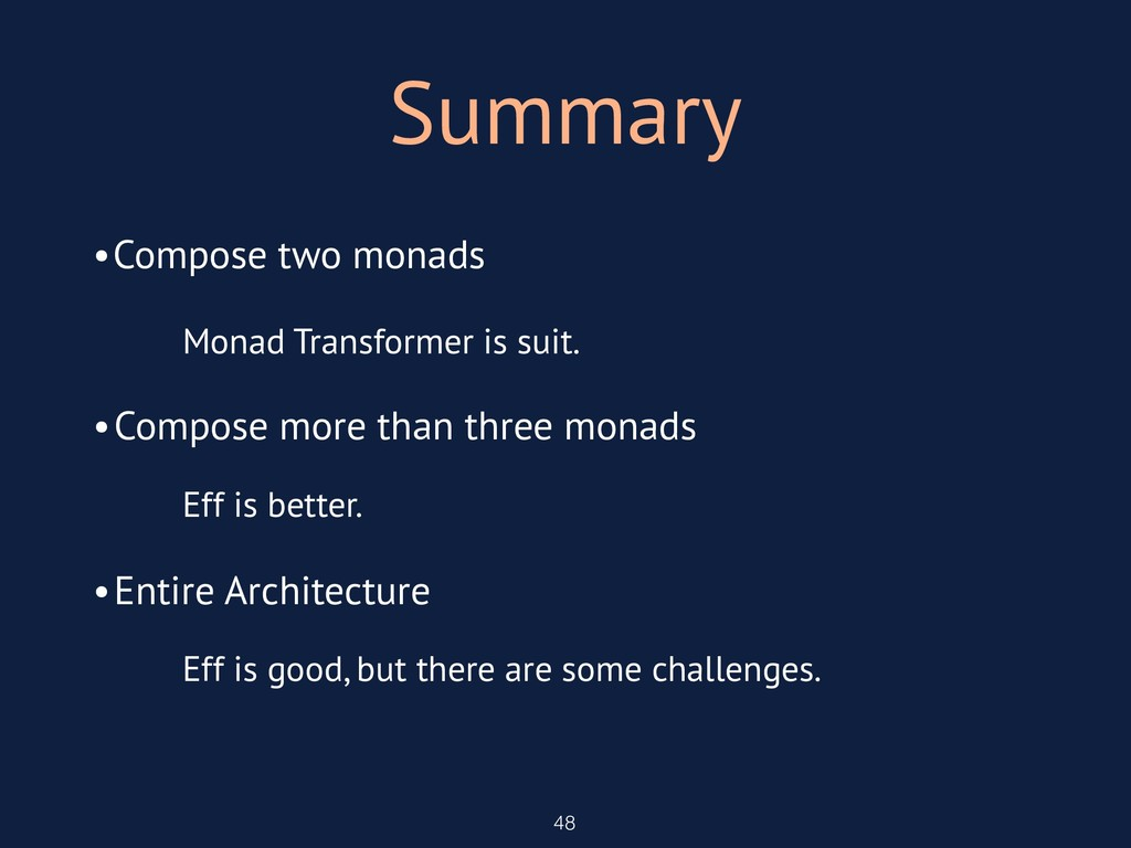 Summary 48 •Compose two monads •Compose more th...