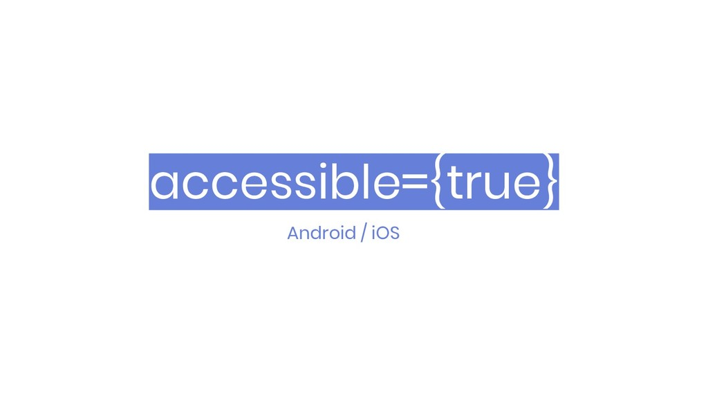 accessible={true} Android / iOS