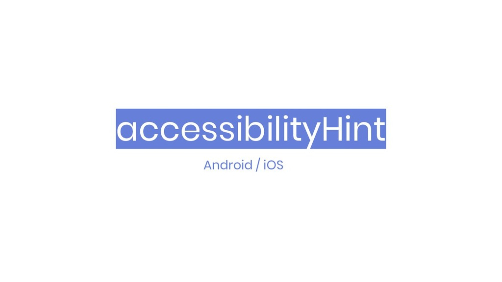 accessibilityHint Android / iOS