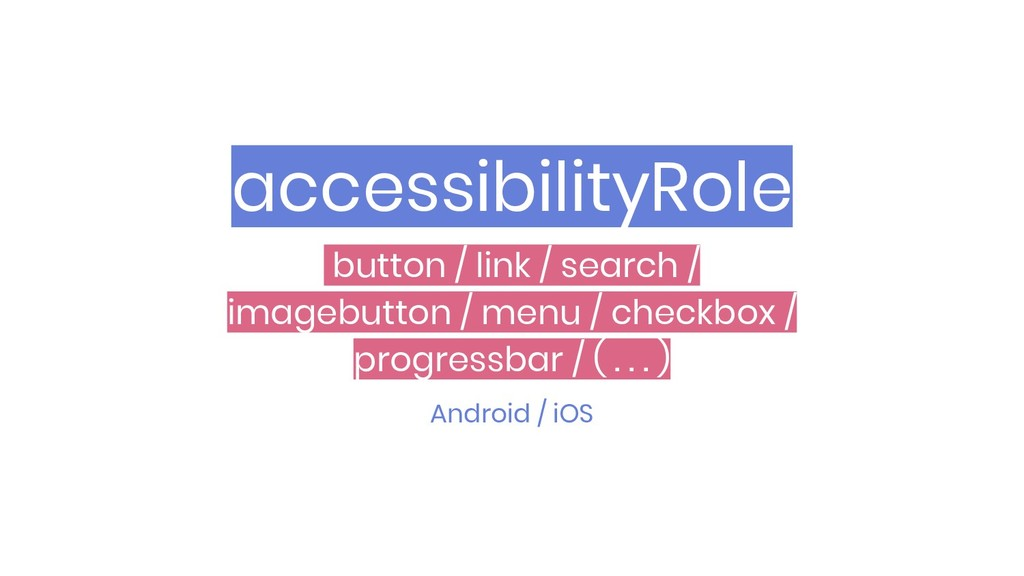 accessibilityRole Android / iOS button / link /...