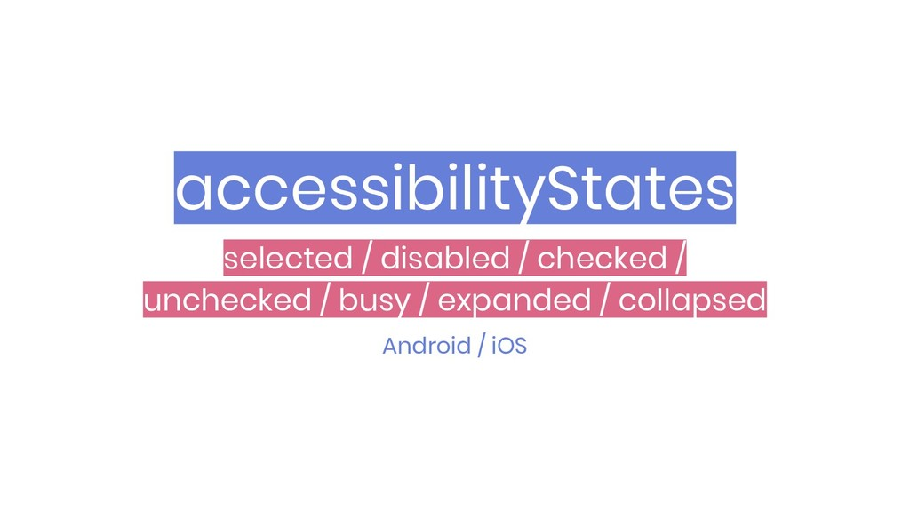 accessibilityStates Android / iOS selected / di...