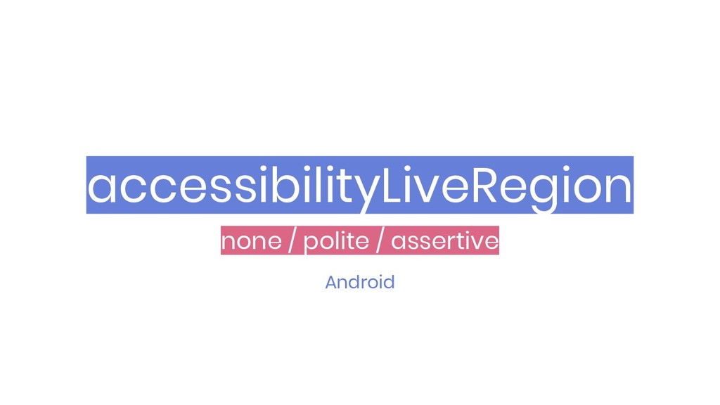 accessibilityLiveRegion Android none / polite /...