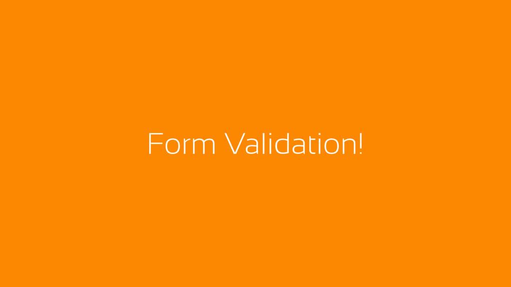 Form Validation!