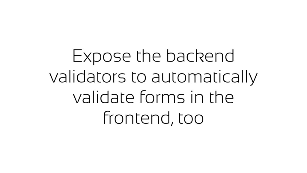 Expose the backend validators to automatically ...