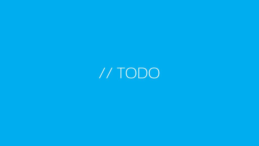 // TODO