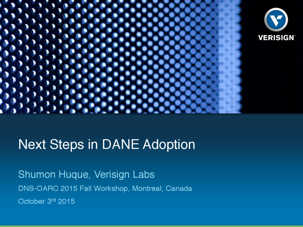 Next Steps in DANE Adoption Shumon Huque, Veris...