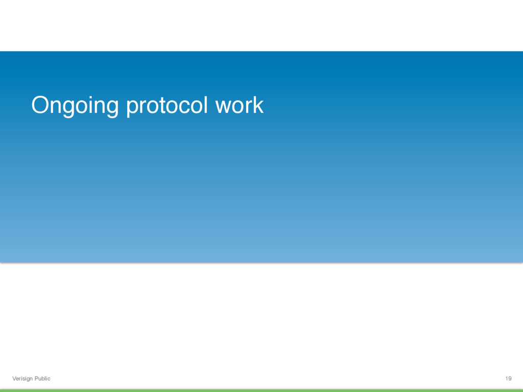 Verisign Public Ongoing protocol work 19