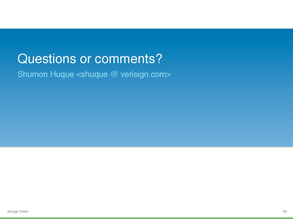 Verisign Public Questions or comments? Shumon H...