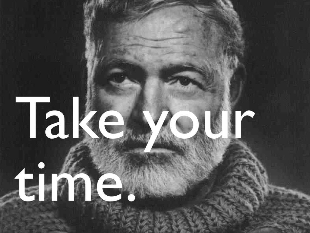 Take your time.