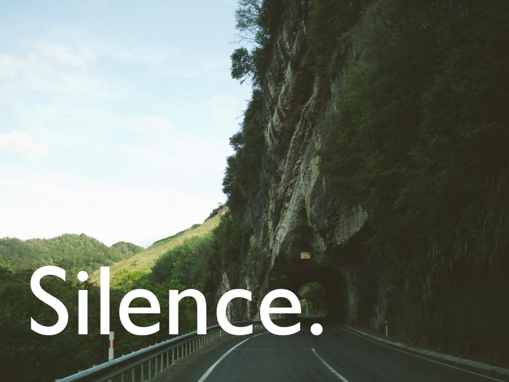 Silence.