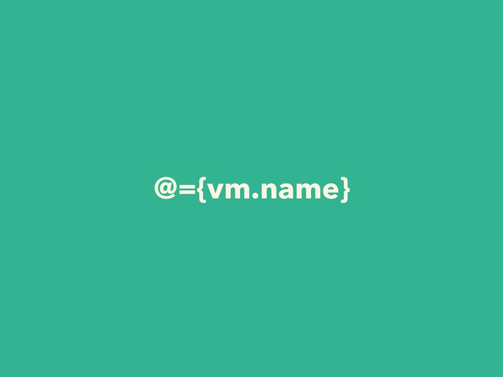 @={vm.name}