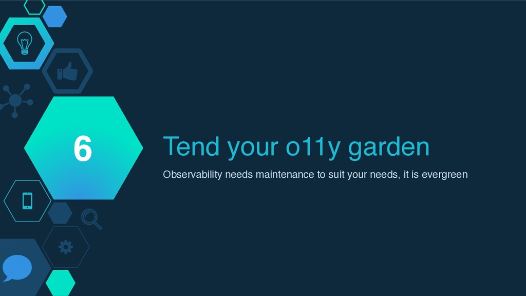 Tend your o11y garden Observability needs maint...