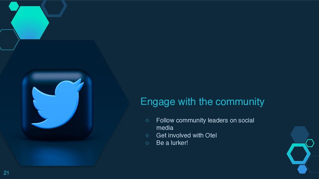 Engage with the community ◇ Follow community le...