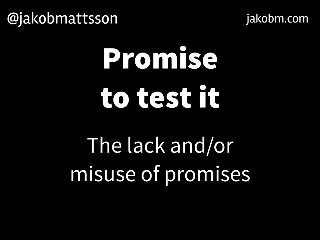 The lack and/or misuse of promises Promise to t...