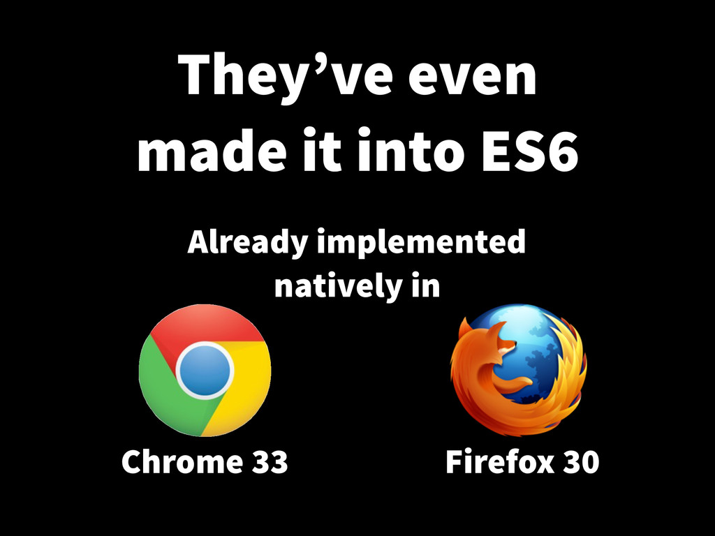They've even made it into ES6 Already implement...