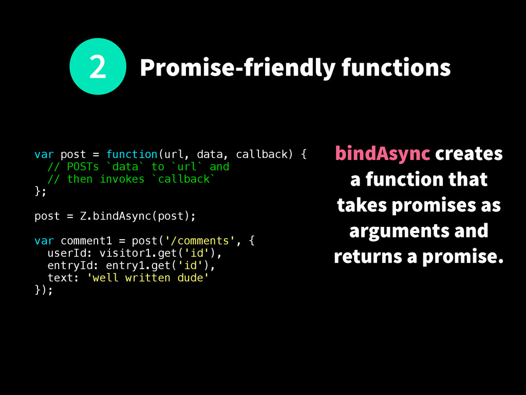 Promise-friendly functions var post = function(...
