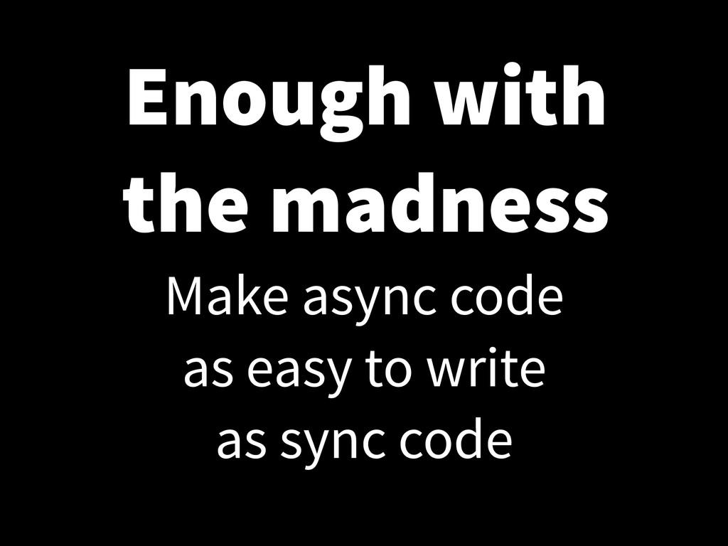 Make async code as easy to write as sync code E...