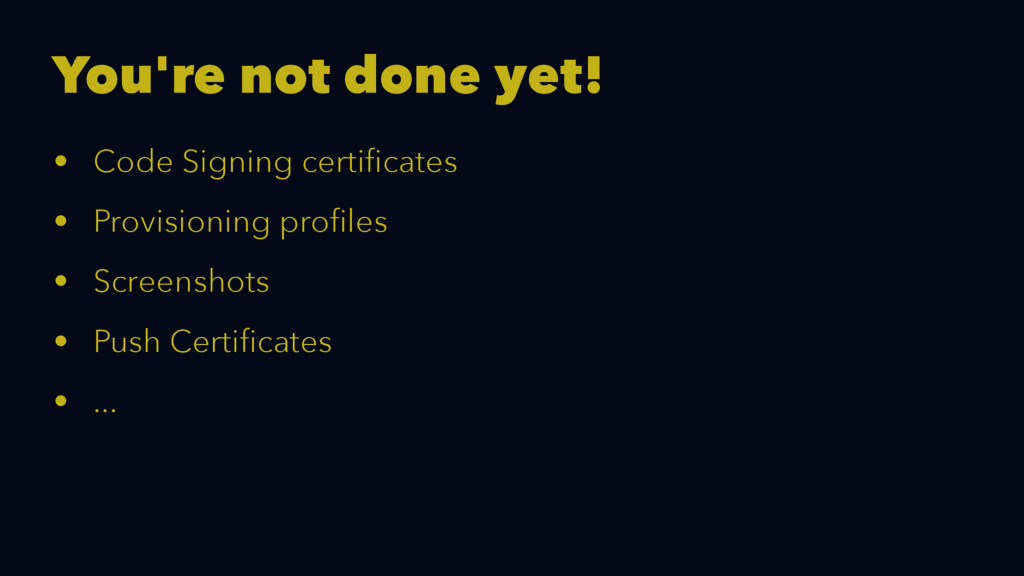 You're not done yet! • Code Signing certificates...