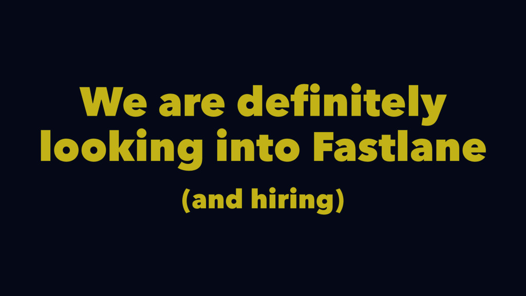 We are definitely looking into Fastlane (and hi...