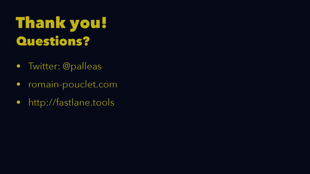 Thank you! Questions? • Twitter: @palleas • rom...