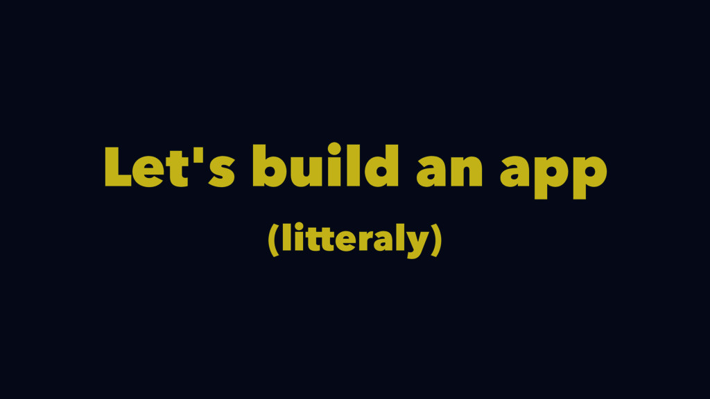 Let's build an app (litteraly)