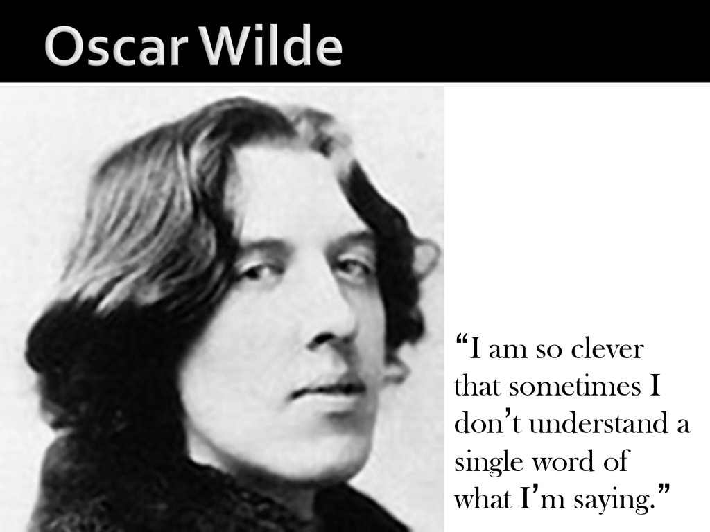 """""""I am so clever that sometimes I don't understa..."""