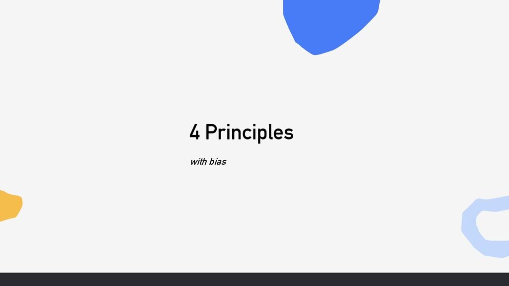 4 Principles with bias