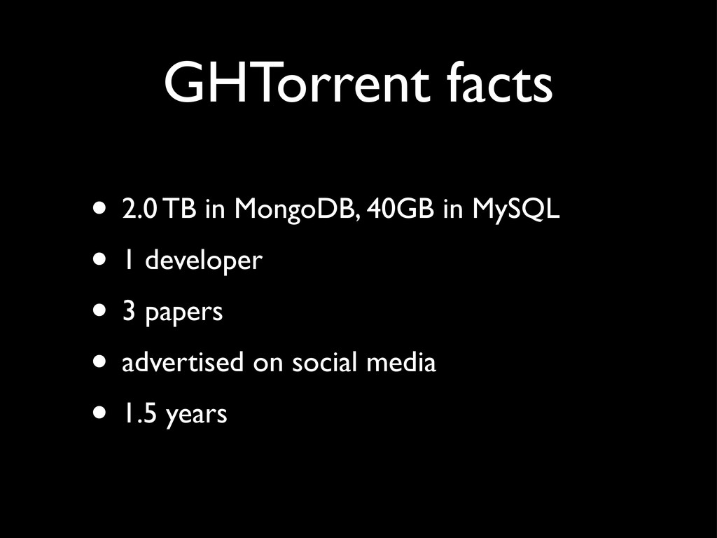 GHTorrent facts • 2.0 TB in MongoDB, 40GB in My...