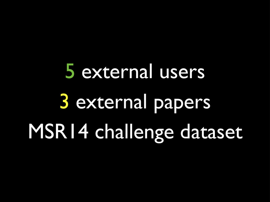 5 external users 3 external papers MSR14 challe...