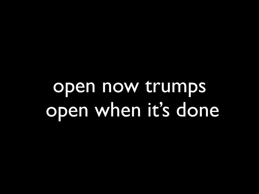 open now trumps open when it's done
