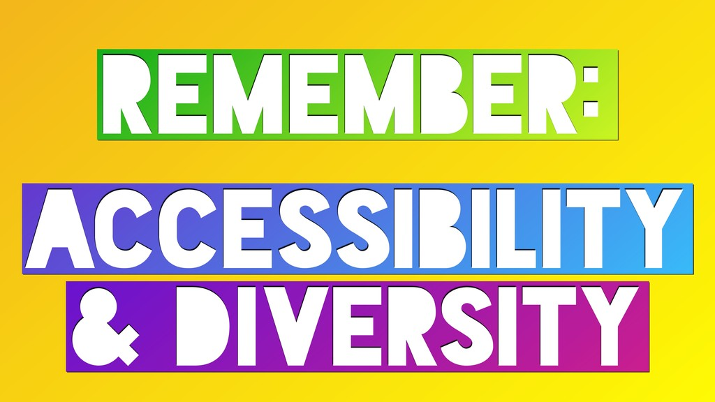 REMEMBER: ACCESSIBILITY & DIVERSITY