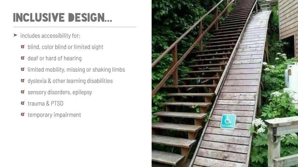INCLUSIVE DESIGN... ➤ includes accessibility fo...