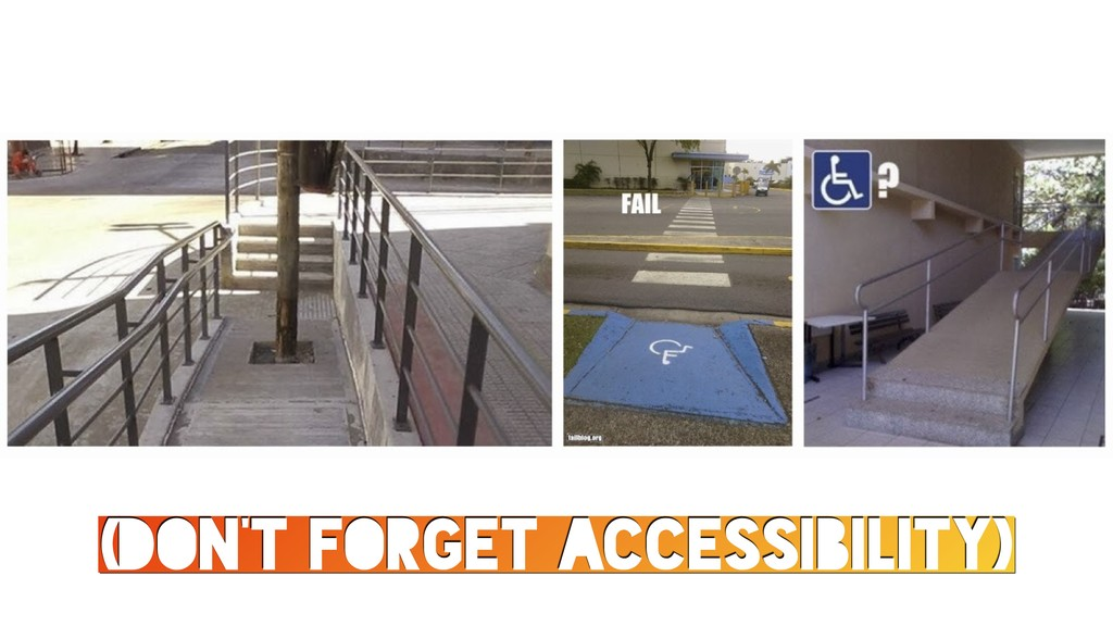 (DON'T FORGET ACCESSIBILITY)