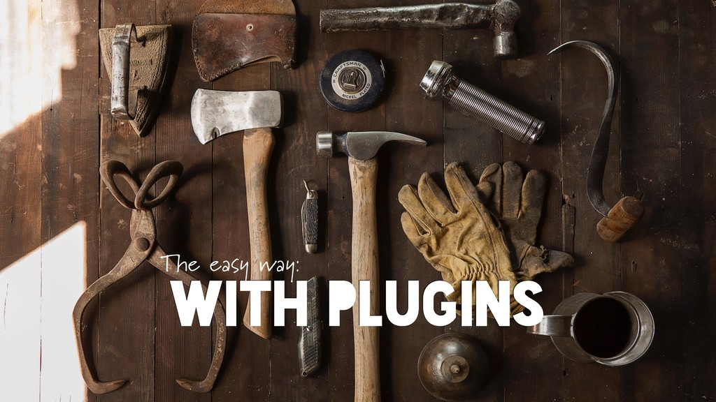 WITH PLUGINS The easy way: