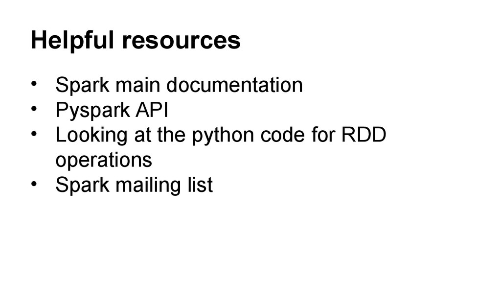 Helpful resources • Spark main documentation • ...