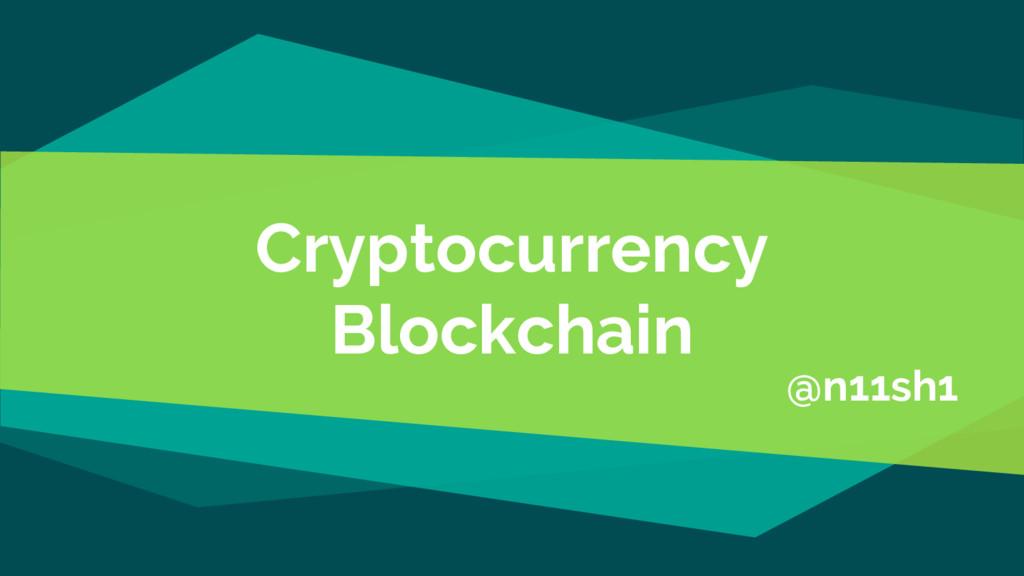 Cryptocurrency Blockchain @n11sh1