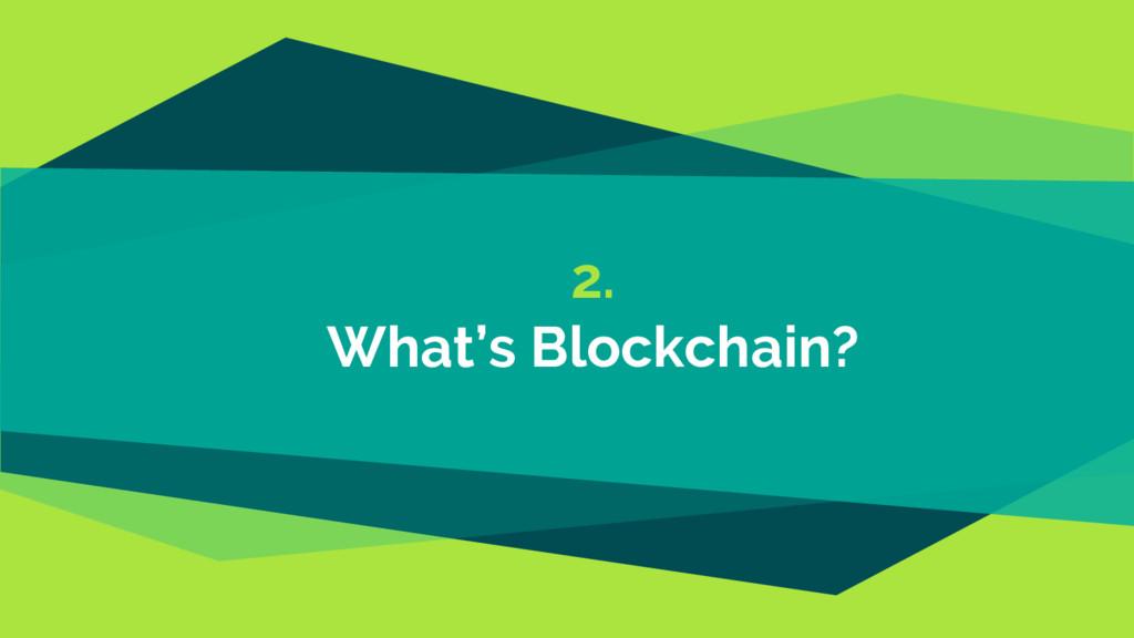 2. What's Blockchain?