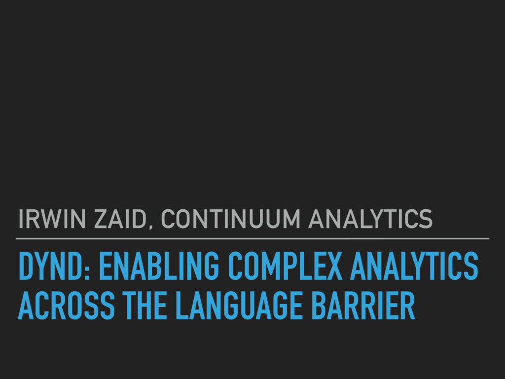 DYND: ENABLING COMPLEX ANALYTICS ACROSS THE LAN...