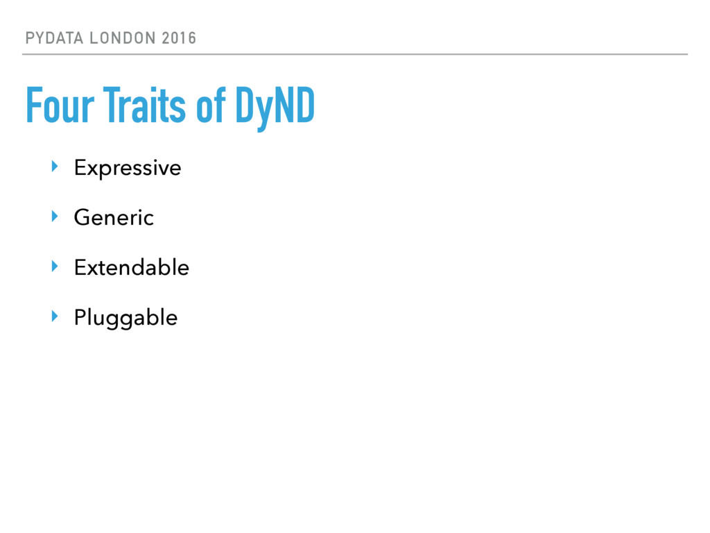 PYDATA LONDON 2016 Four Traits of DyND ‣ Expres...