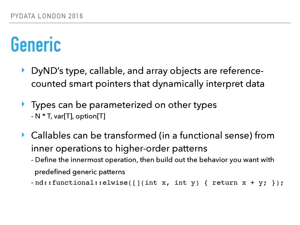 PYDATA LONDON 2016 Generic ‣ DyND's type, calla...