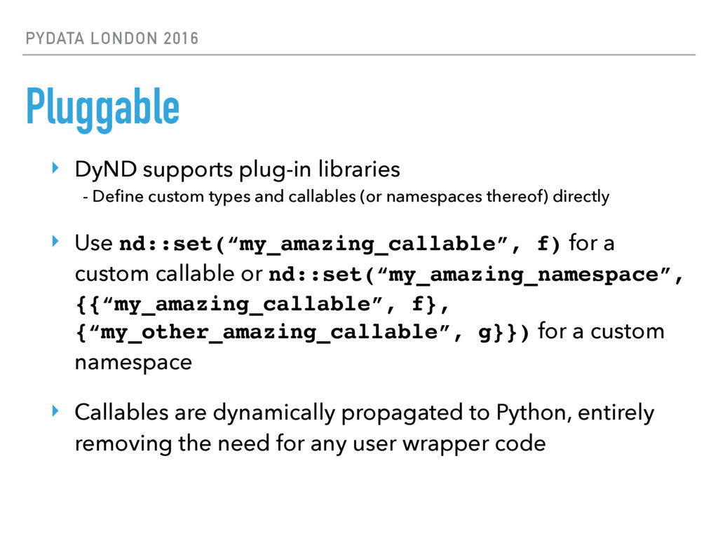 PYDATA LONDON 2016 Pluggable ‣ DyND supports pl...