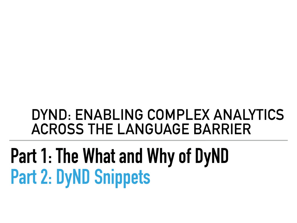 Part 1: The What and Why of DyND Part 2: DyND S...