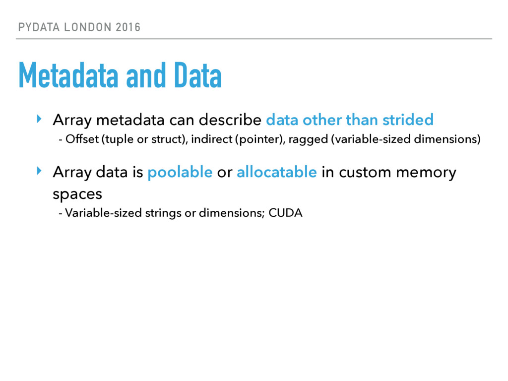 PYDATA LONDON 2016 Metadata and Data ‣ Array me...