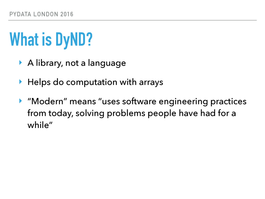 PYDATA LONDON 2016 What is DyND? ‣ A library, n...