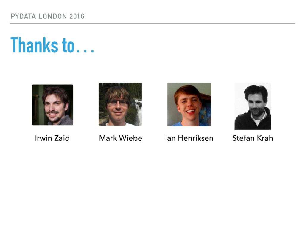 PYDATA LONDON 2016 Thanks to… Mark Wiebe Ian He...