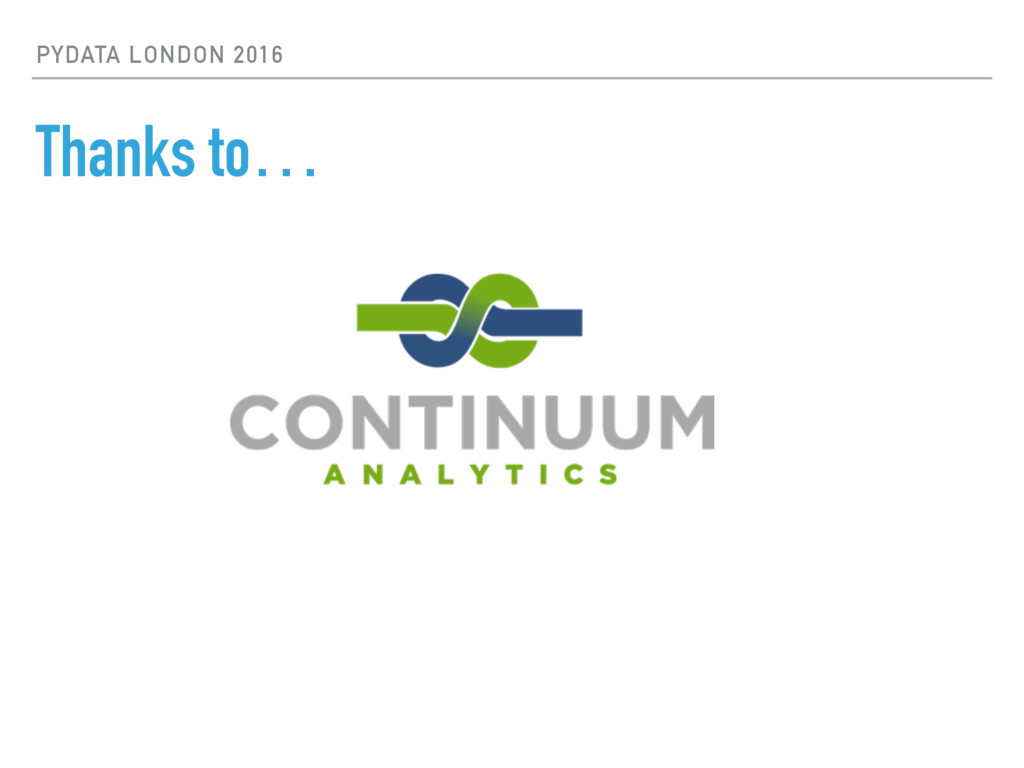 PYDATA LONDON 2016 Thanks to…
