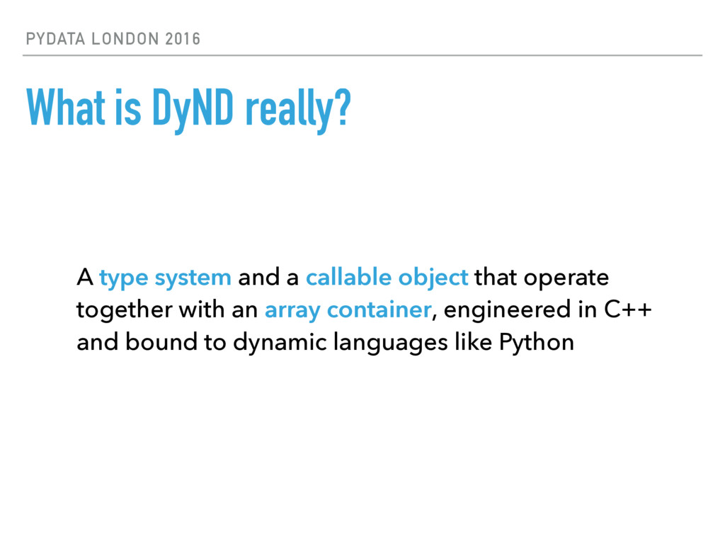 PYDATA LONDON 2016 What is DyND really? A type ...