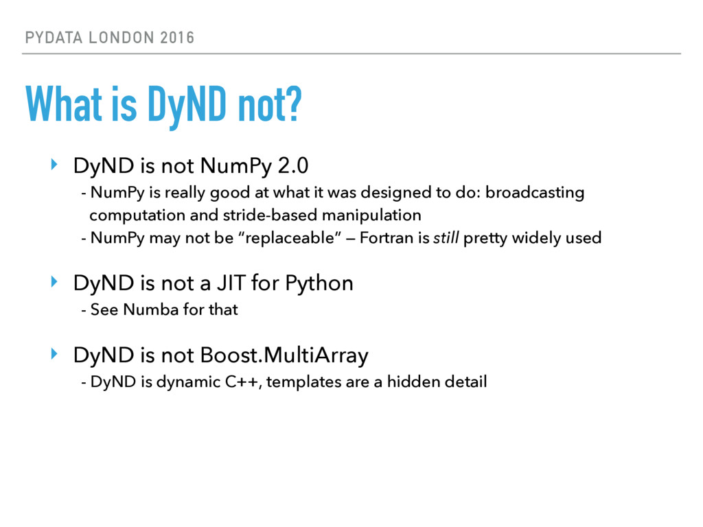 PYDATA LONDON 2016 What is DyND not? ‣ DyND is ...
